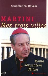 Gianfranco Ravasi - Martini, Mes trois villes - Rome, Jérusalem, Milan.
