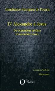 Gianfranco Stroppini de Focara - D'Alexandre à Jésus - De la grandeur profane à la grandeur sacrée.