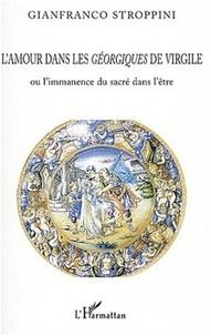 Gianfranco Stroppini - L'amour dans les Géorgiques de Virgile ou l'immanence du sacré dans l'être.
