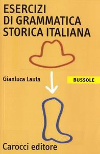 Gianluca Lauta - Esercizi di grammatica storica italiana.