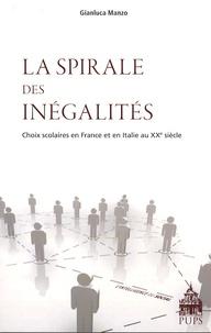 Gianluca Manzo - La spirale des inégalités - Choix scolaires en France et en Italie au XXe siècle.