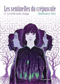 Gianmarco Toto - Les sentinelles du crépuscule Tome 2 : La forêt sans visage.