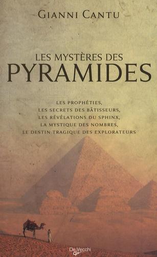 Gianni Cantù - Les mystères des pyramides - Les prophéties, les secrets des bâtisseurs, les révélations du Sphinx, la mystique des nombres, le destin tragique des explorateurs.