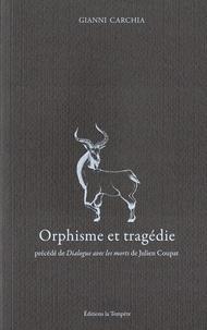 Gianni Carchia - Orphisme et tragédie - Le mythe transfiguré. Précédé de Dialogue avec les morts.