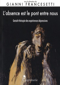 Gianni Francesetti - L'absence est le pont entre nous - Gestalt-thérapie des expériences dépressives.