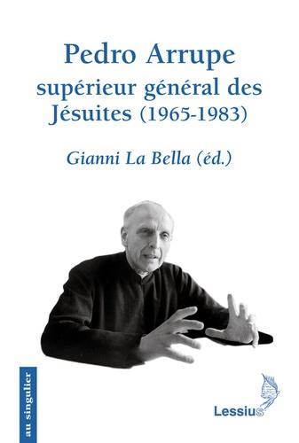 Gianni La Bella - Pedro Arrupe, supérieur général des Jésuites (1965-1983) - Le gouvernement d'un prophète.