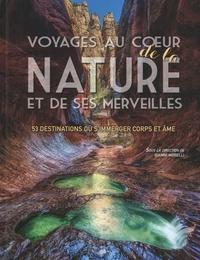Gianni Morelli - Voyages au coeur de la nature et de ses merveilles - 53 destinations où s'immerger corps et âmes.