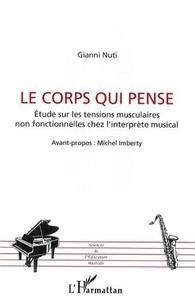 Gianni Nuti - Le corps qui pense - Etude sur les tensions musculaires non fonctionnelles chez l'interprète musical.