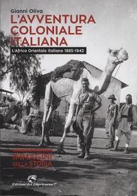 Gianni Oliva - L'avventura coloniale italiana - L'Africa Orientale Italiana 1885-1942.