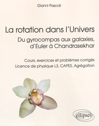 La rotation dans lUnivers - Du gyrocompas aux galaxies, dEuler à Chandrasekhar : Cours, exercices et problèmes corrigés Licence de physique L3, CAPES, Agrégation.pdf