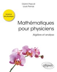 Gianni Pascoli et Louis Pernas - Mathématiques pour physiciens - Algèbre et analyse.