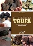 Gianni Ravazzi - El libro de la trufa. Morfología, hábitat, recolección, conservación, recetario.