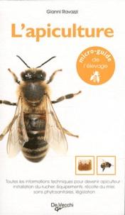 Gianni Ravazzi - L'apiculture - Toutes les informations techniques pour devenir apiculteur : installation du rucher, équipements, récolte de miel, soins phytosanitaires, législation.