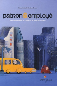 Gianni Rodari et Clotilde Perrin - Patron et employé - Ou L'automobile, le violon et le tram de course.