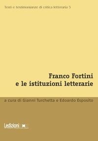Gianni Turchetta et Edoardo Esposito - Franco Fortini e le istituzioni letterarie.