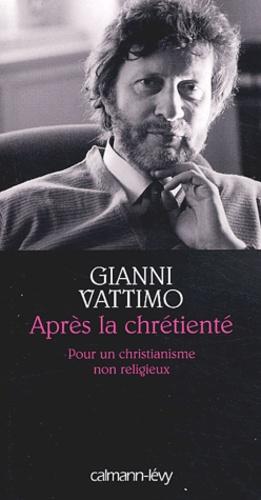 Gianni Vattimo - Après la chrétienté - Pour un christianisme non religieux.