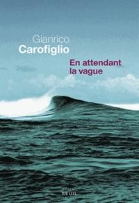 Gianrico Carofiglio - En attendant la vague.