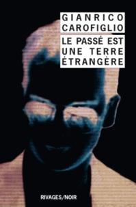 Gianrico Carofiglio - Le passé est une terre étrangère.