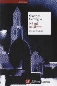 Gianrico Carofiglio - Né qui né altrove - Una notte a Bari.