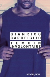 Gianrico Carofiglio - Témoin involontaire.