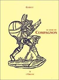 Gibet - Le livre du Compagnon - Au rite français.