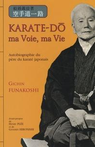 Gichin Funakoshi - Karaté-do : ma voie, ma vie.