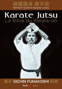 Gichin Funakoshi - Karate Jutsu - Les enseignements de maître Funakoshi tels qu'à leur origine.