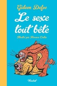 Gideon Defoe et Florence Cestac - Le Sexe tout bête - La sexualité des animaux petits et grand.