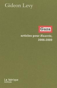 Gideon Levy - Gaza - Articles pour Haaretz, 2006-2009.