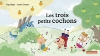 Gigi Bigot et Laure Gomez - Les trois petits cochons.