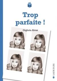 Gigliola Alvisi - Trop parfaite !.