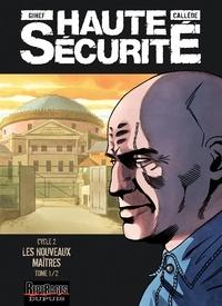 Gihef et Joël Callède - Haute Sécurité Cycle 2 Tome 1 : Les nouveaux maîtres.