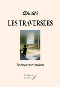 Giheldé - Les traversées - Itinéraire d'un orphelin.