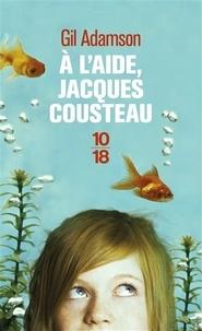 Gil Adamson - A l'aide, Jacques Cousteau.