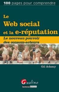 Gil Adamy - Le Web social et la e-réputation - Le nouveau pouvoir des consom-acteurs.