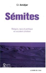 Gil Anidjar - Sémites - Religion, race et politique en Occident chrétien.