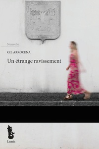 Gil Arrocena - Un étrange ravissement.