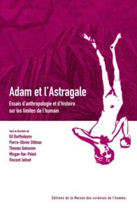 Gil Bartholeyns et Pierre-Olivier Dittmar - Adam et l'Astragale - Essais d'anthropologie et d'histoire sur les limites de l'humain.