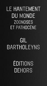 Gil Bartholeyns - Le hantement du monde - Zoonoses et pathocène.