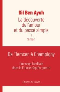 Gil Ben Aych - La découverte de l'amour et du passé simple Tome 1 : Simon.