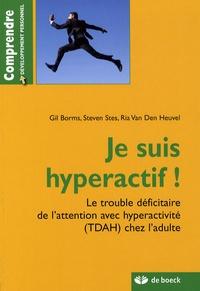 Gil Borms et Steven Stes - Je suis hyperactif ! - Le trouble déficitaire de l'attention avec hyperactivité (TDAH) chez l'adulte.