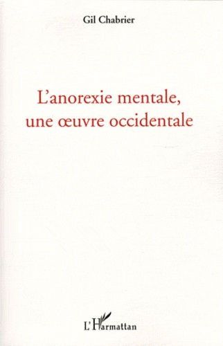 Gil Chabrier - L'anorexie mentale, une oeuvre occidentale.