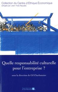 Gil Charbonnier - Quelle responsabilité culturelle pour l'entreprise ? - Actes du XXVe Colloque d'éthique économique, Aix-en-Provence, 21 & 22 juin 2018.