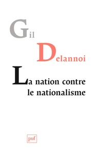 Gil Delannoi - La nation contre le nationalisme - Ou la résistance des nations.