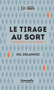 Gil Delannoi - Le tirage au sort - Comment l'utiliser ?.