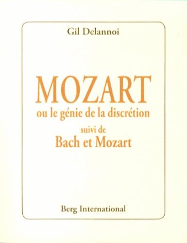 Gil Delannoi - Mozart ou le génie de la discrétion - Suivi de Bach et Mozart.