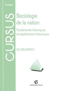 Gil Delannoi - Sociologie de la nation - Fondements théoriques et expériences historiques.