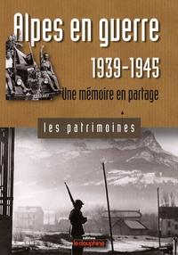 Gil Emprin et Jacques Loiseau - Alpes en guerre, 1939-1945 - Une mémoire en partage.