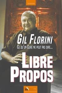 Gil Florini - Libre propos - Ce qu'un curé ne peut pas dire.