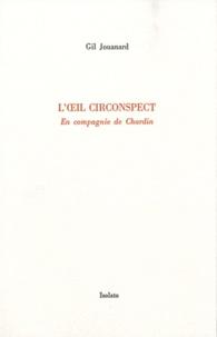 Gil Jouanard - L'oeil circonspect - En compagnie de Chardin.